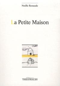 Noëlle Renaude - La Petite Maison.