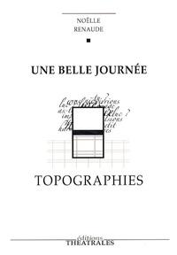 Noëlle Renaude - Une belle journée, Topographies.