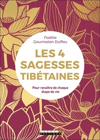 Noëllie Gourmelon Duffau - Les 4 sagesses tibétaines - Pour renaître de chaque étape de vie.