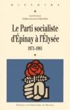 Noëlline Castagnez et Gilles Morin - Le Parti socialiste d'Epinay à l'Elysée (1971-1981).