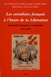 Noëlline Castagnez et Frédéric Cépède - Les socialistes français à l'heure de la Libération - Perspectives française et européenne (1943-1947).