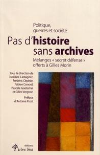 """Noëlline Castagnez et Frédéric Cépède - Pas d'histoire sans archives - Mélanges """"secret défense"""" offerts à Gilles Morin."""