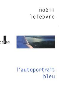 Noémi Lefebvre - L'autoportrait bleu.