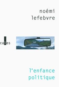 Noémi Lefebvre - L'enfance politique.