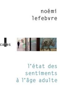 Noémi Lefebvre - L'état des sentiments à l'âge adulte.