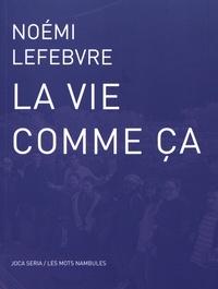 Noémi Lefebvre - La vie comme ça.