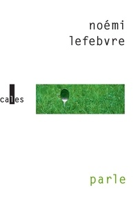Noémi Lefebvre - Parle - Suivi de Tais-toi.