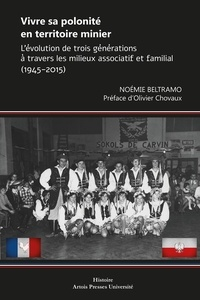 Noémie Beltramo - Vivre sa polonité en territoire minier - L'évolution de trois générations à travers les milieux associatif et familial (1945-2015).