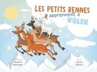 Noémie Bérenger et Sylvie Dubois - Les petits rennes apprennent à voler.