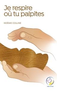 Noémie Colline - Je respire où tu palpites.