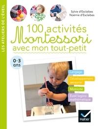 Noemie d' Esclaibes et Sylvie d' Esclaibes - 100 activités Montessori avec mon tout-petit  0-3 ans.