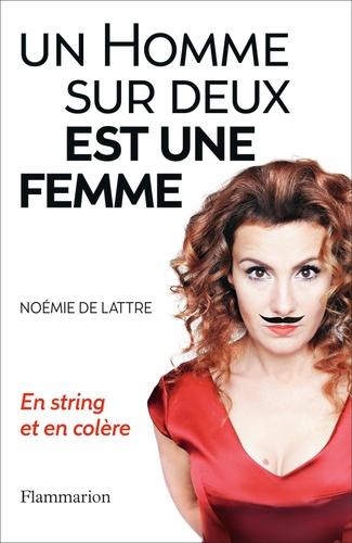 Noémie de Lattre - Un homme sur deux est une femme - En string et en colère.