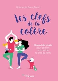 Noémie De Saint-Sernin - Les clefs de la colère - Manuel de survie pour parents au bord de la crise de nerf.