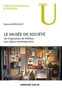 Noémie Drouguet - Le musée de société - De l'exposition de folklore aux enjeux contemporains.
