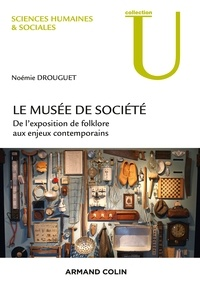 Noémie Drouguet - Les musées de société - De l'exposition de folklore aux enjeux contemporains.