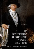 Noémie Etienne - The Restoration of Paintings in Paris, 1750-1815 - Practice, Discourse, Materiality.