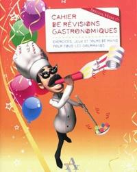 Noémie Meyer - Cahier de révisions gastronomiques - Exercices, jeux et tours de mains pour tous les gourmands.