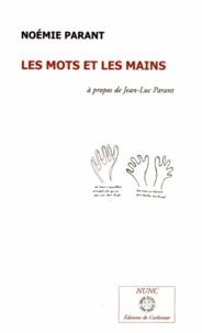 Noémie Parant - Les mots et les mains - Essai sur Jean-Luc Parant.