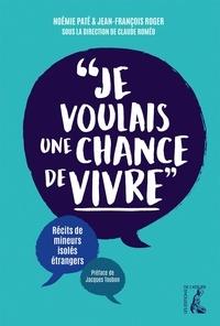 """Noémie Paté et Jean-François Roger - """"Je voulais une chance de vivre"""" - Récits de mineurs isolés étrangers."""