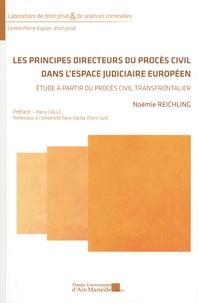 Noëmie Reichling - Les principes directeurs du procès civil dans l'espace judiciaire européen - Etude à partir du procès civil transfrontalier.