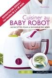 Noémie Strouk - Cuisine au Baby robot - 140 recettes pour le bonheur des bébés.