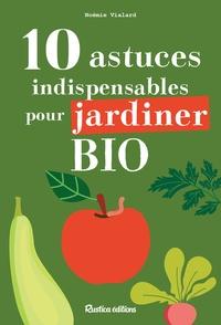 Noémie Vialard - 10 astuces indispensables pour jardiner bio.