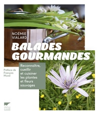 Noémie Vialard - Balades gourmandes - Reconnaître, cueillir et cuisiner les plantes et fleurs sauvages.