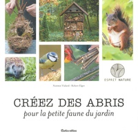 Noémie Vialard et Robert Elger - Créez des abris pour la petite faune du jardin.