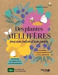Noémie Vialard - Des plantes mellifères pour mon balcon ou jardin.