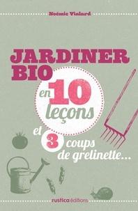 Noémie Vialard - Jardiner bio en 10 leçons et 3 coups de grelinette.