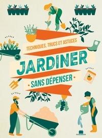 Noémie Vialard et Olivier De Vleeschouwer - Jardiner sans dépenser - Techniques, trucs et astuces.