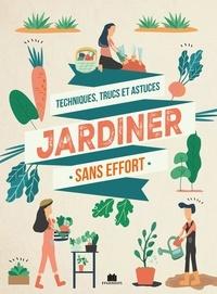 Noémie Vialard - Jardiner sans effort - Tous les conseils et variétés à adopter pour un jardin (presque) sans entretien.