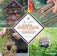 Noémie Vialard et Robert Elger - Je crée mes abris pour la petite faune du jardin.