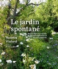 Noémie Vialard - Le jardin spontané - Reconnaître et accueillir les plantes vagabondes et les semis naturels.