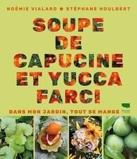 Noémie Vialard et Stéphane Houlbert - Soupe de capucine et yucca farci - Dans mon jardin, tout se mange.