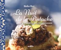 Noha Baz et Mila Ayoub - La nuit de la pistache - Alep, souvenirs et gourmandises.