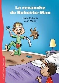 Noha Roberts et Jean Morin - La revanche de Bobette-Man.