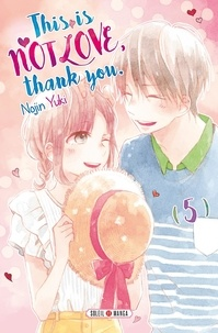 Téléchargement gratuit d'ebooks mobipocket This is not love, thank you Tome 5 CHM iBook ePub par Nojin Yuki (Litterature Francaise)