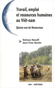 Nolwen Henaff et Jean-Yves Martin - Travail, emploi et ressources humaines au Viêt-nam. - Quinze ans de renouveau.