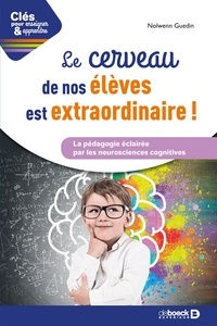 Nolwenn Guedin - Le cerveau de vos élèves est extraordinaire ! - La pédagogie éclairée par les neurosciences cognitives.