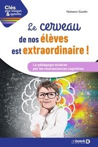 Nolwenn Guedin - Le cerveau de vos élèves est extraordinaire - La pédagogie éclairée par les neurosciences cognitives.