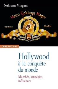 Nolwenn Mingant - Hollywood à la conquête du monde - Marchés, stratégies, influences.