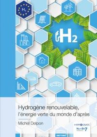Michel Delpon - Hydrogène renouvelable, l'énergie verte du monde d'après.