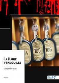 Marcel Pineau - La Haine tranquille.