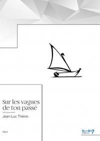Jean-Luc Théron - Sur les vagues de ton passé.