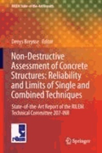 Denys Breysse - Non-Destructive Assessment of Concrete Structures: Reliability and Limits of Single and Combined Techniques - State-of-the-Art Report of the RILEM Technical Committee 207-INR.