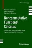 Noncommutative Functional Calculus - Theory and Applications of Slice Hyperholomorphic Functions.