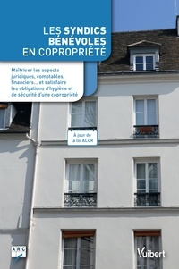 None Arc et  ARC - Les syndics bénévoles en copropriété - Maîtriser les aspects juridiques, comptables, financiers. et satisfaire les obligations d'hygiène et de sécurité d'une copropriété.