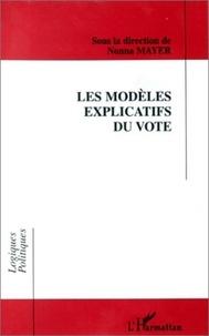 Nonna Mayer et  Collectif - Les modèles explicatifs du vote - [table-ronde de l'Association française de science politique, 23-26 avril 1996, Aix-en-Provence].