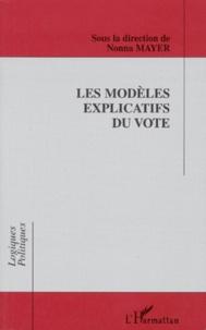 Les modèles explicatifs du vote- [table-ronde de l'Association française de science politique, 23-26 avril 1996, Aix-en-Provence - Nonna Mayer |